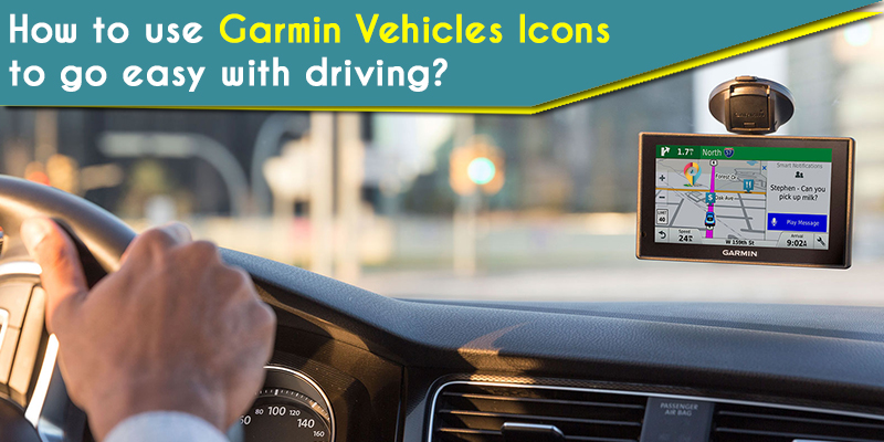 How to use Garmin Vehicles Icons to go easy with driving?