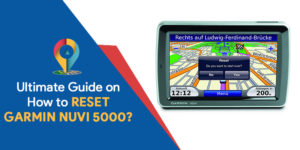 Ultimate Guide on How to RESET GARMIN NUVI 5000